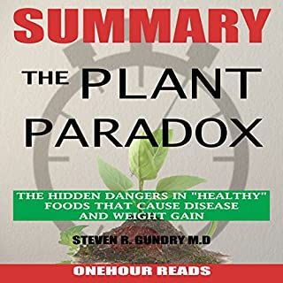 "Summary of The Plant Paradox: The Hidden Dangers in ""Healthy"" Foods That Cause Disease and Weight Gain by Dr. Steven Gundry cover art"