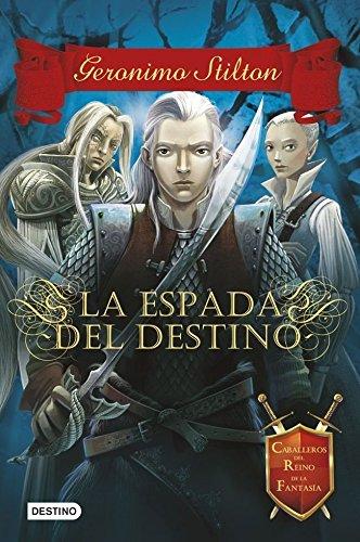 La espada del destino: Caballeros del Reino de la Fantasía 2 (Geronimo Stilton nº 8)