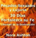 PECADOS SEXUALES y LUJURIA: 30 Días: Fortalezca su Fe: Libertad de la Destrucción
