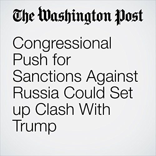 Congressional Push for Sanctions Against Russia Could Set up Clash With Trump cover art