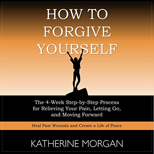 How to Forgive Yourself Audiobook By Katherine Morgan cover art