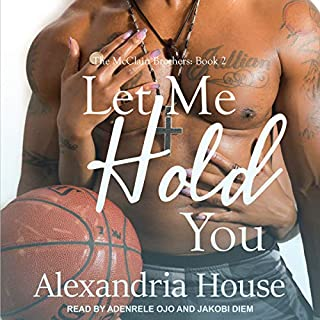 Let Me Hold You     The McClain Brothers, Book 2              By:                                                                                                                                 Alexandria House                               Narrated by:                                                                                                                                 Jakobi Diem,                                                                                        Adenrele Ojo                      Length: 8 hrs and 51 mins     723 ratings     Overall 4.8