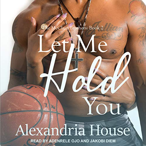 Let Me Hold You     The McClain Brothers, Book 2              Written by:                                                                                                                                 Alexandria House                               Narrated by:                                                                                                                                 Jakobi Diem,                                                                                        Adenrele Ojo                      Length: 8 hrs and 51 mins     Not rated yet     Overall 0.0
