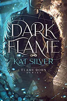 Dark Flame: An enemies to lovers MM urban fantasy (Flame Born Book 1) by [Kat Silver]