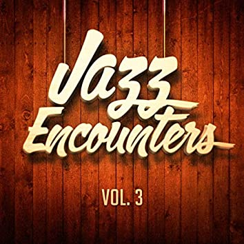 Jazz Encounters: The Finest Jazz You Might Have Never Heard, Vol. 3