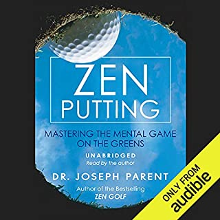 Zen Putting     Mastering the Mental Game              By:                                                                                                                                 Dr. Joseph Parent                               Narrated by:                                                                                                                                 Dr. Joseph Parent                      Length: 5 hrs and 28 mins     15 ratings     Overall 4.3
