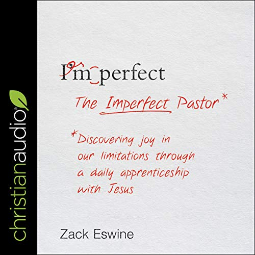The Imperfect Pastor     Discovering Joy in Our Limitations Through a Daily Apprenticeship with Jesus              By:                                                                                                                                 Zack Eswine                               Narrated by:                                                                                                                                 David Cochran Heath                      Length: 8 hrs and 9 mins     Not rated yet     Overall 0.0