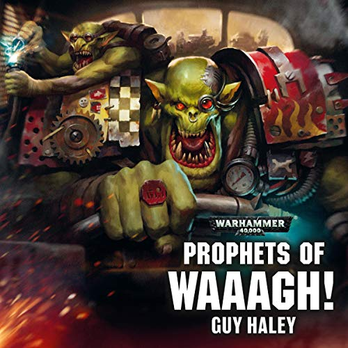 Prophets of Waaagh!     Warhammer 40,000              By:                                                                                                                                 Guy Haley                               Narrated by:                                                                                                                                 Jonathan Keeble,                                                                                        David Seddon,                                                                                        Tom Alexander,                   and others                 Length: 1 hr and 3 mins     31 ratings     Overall 4.8