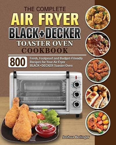 The Complete Air Fryer BLACK+DECKER Toaster Oven Cookbook