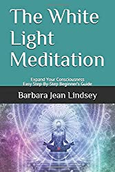The White Light Meditation: Expand Your Consciousness