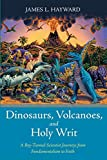 Dinosaurs, Volcanoes, and Holy Writ: A Boy-Turned-Scientist Journeys from Fundamentalism to Faith