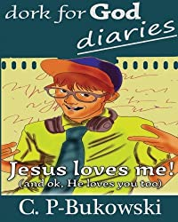 Dork for God Diaries: He Loves Me! (and OK, He loves you too.) (Volume 1)
