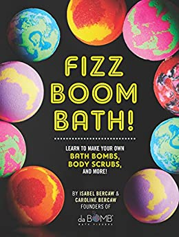 Fizz Boom Bath!:Learn to Make Your Own Bath Bombs, Body Scrubs, and More! by [Isabel Bercaw, Caroline Bercaw]
