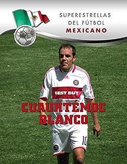 Cuauhtémoc Blanco (Superstars of Soccer SPANISH) (Spanish Edition) by [Paco Elzaurdia]