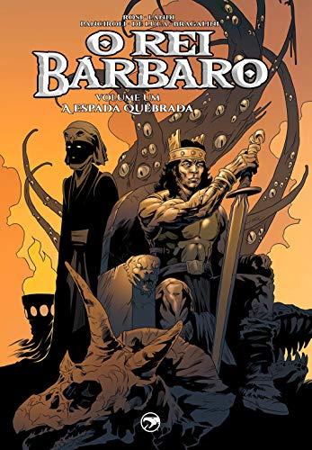 O Rei Bárbaro vol 1: A Espada Quebrada