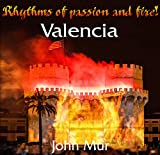 Valencia: Rhythms of passion and fire (English Edition)