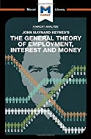An Analysis of John Maynard Keyne's The General Theory of Employment, Interest and Money (The Macat Library)