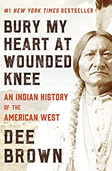 Bury My Heart at Wounded Knee: An Indian History of the American West by [Dee Brown, Hampton Sides]