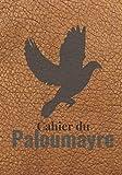 Cahier du Paloumayre: Carnet de bord du chasseur de palombes | 120 pages - 1 saison | Pour noter tous les détails d'une journée à la palombière