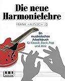 Die neue Harmonielehre. Ein musikalisches Arbeitsbuch für Klassik, Rock, Pop und Jazz - Frank Haunschild