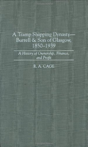A Tramp Shipping Dynasty - Burrell & amp;Son of Glasgow, 1850-1939: A History of Ownership, Finance, and Profit: Burrell & Son of Glasgow, 1850-1939 - ... Economic History Book 184) (English Edition)