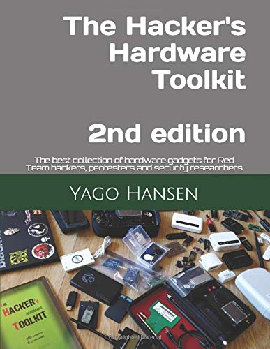 The Hacker's Hardware Toolkit: The best collection of hardware gadgets for Red Team hackers, pentesters and security researchers (Release, Band 1)