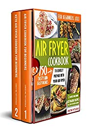 Air Fryer Cookbook For Beginners 2021: 750 Tasty And Easy Dishes To Quickly Prepare With Your Air Fryer. 2 Books Including Ketogenic Recipes to Stay Fit with Flavor