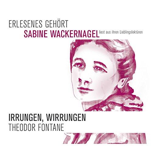 Irrungen, Wirrungen: Erlesenes Gehört - Sabine Wackernagel liest aus ihren Lieblingslektüren