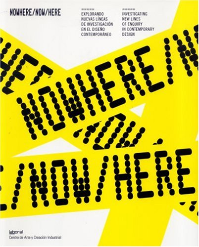 Nowhere/now/here : explorando nuevas líneas de investigación en el diseño contemporáneo: Investigating New Lines of Enquiry in Contemporary Design
