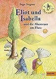 Eliot und Isabella und die Abenteuer am Fluss: Roman für Kinder. Mit farbigen Bildern von Ingo Siegner