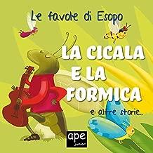 La cicala e la formica – La volpe e l'uva – L'alcione: Le favole di Esopo illustrate (Italian Edition)