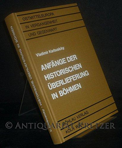 Anfänge der Historischen Überlieferung in Böhmen: Ein Beitrag zum vergleichenden Studium der mittelalterlichen Sängerepen (Ostmitteleuropa in Vergangenheit und Gegenwart)