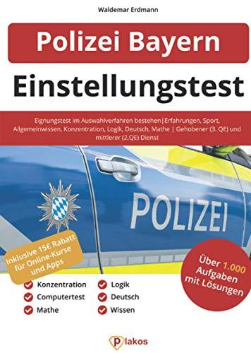 Einstellungstest Polizei Bayern: Eignungstest im Auswahlverfahren bestehen   Erfahrungen, Sport, Allgemeinwissen, Konzentration, Logik, Deutsch, Mathe   Gehobener (3. QE) und mittlerer (2. QE) Dienst