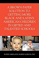 A Brown Paper Solution to Getting More Black and Latino American Children In Gifted and Talented Schools