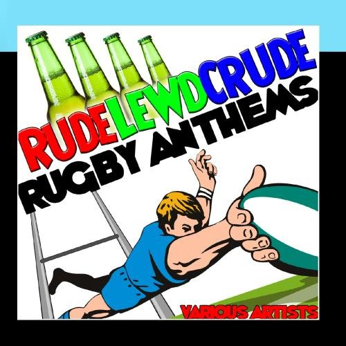 Rude, Lewd, Crude: Rugby Anthems