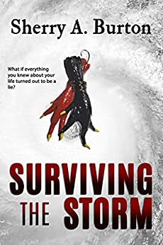 Surviving the Storm: What If Everything You Knew About Your Life Turned Out To Be A Lie? by [Sherry A. Burton]