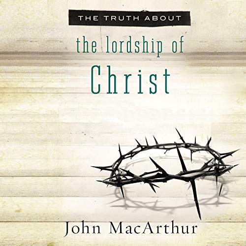 The Truth About the Lordship of Christ cover art