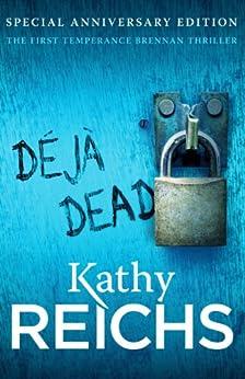 Deja Dead: The classic forensic thriller (Temperance Brennan 1) by [Kathy Reichs]