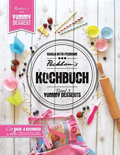 Peckham's Kochbuch Band 3 Yummy Desserts: Von klassisch bis Paleo, LowCarb, vegan, gluten- und laktosefrei