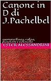 Canone in D di J.Pachelbel: quartetto flauto, violino, pianoforte e violoncello (Music for quartet Vol. 7) (Italian Edition)