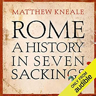 Rome: A History in Seven Sackings                   By:                                                                                                                                 Matthew Kneale                               Narrated by:                                                                                                                                 Neil Gardner                      Length: 12 hrs and 38 mins     54 ratings     Overall 4.3