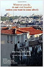 Whatever you do, do not visit Istanbul (unless you want to come alive!)