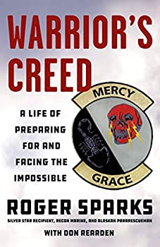 Warrior s Creed  A Life of Preparing for and Facing the Impossible