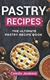 Pastry Recipes: The Ultimate Pastry Recipe Book, Guide to Making Delightful Pastries
