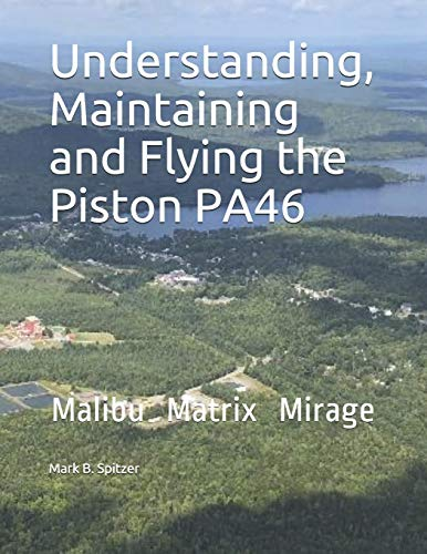 Compare Textbook Prices for Understanding, Maintaining and Flying the Piston PA46: Malibu, Mirage, Matrix  ISBN 9781096996958 by Spitzer, Mark B