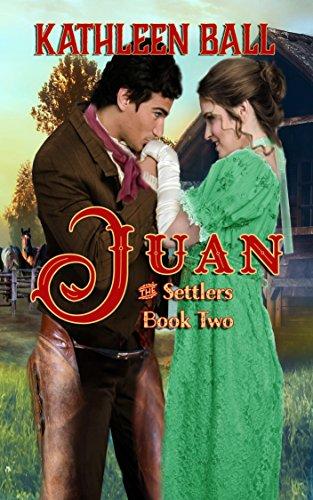 Juan: Christian Historical Western Romance (The Settlers Book 2)
