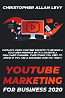 Youtube Marketing for Business 2020: Ultimate Video Content Secrets to Become a YouTuber-preneur with a Massively Followed Channel. EVERYTHING You Need to Know if You Are a Beginner (and Not Only) (Social Media Marketing for Business)