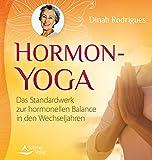Hormon-Yoga: Das Standardwerk zur hormonellen Balance in den Wechseljahren - Dinah Rodrigues