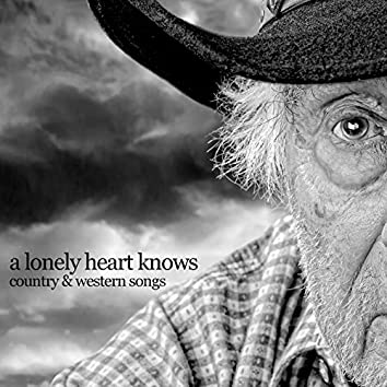 A Lonely Heart Knows - Country & Western Songs