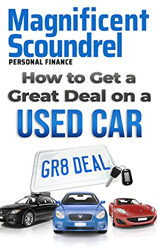 How to Get a Great Deal on a Used Car: Tips and Tricks to Help Find The Best Value Used Car (Magnificent Scoundrel Personal Finance Series)